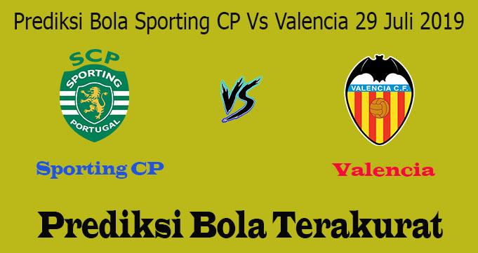 Prediksi Bola Sporting CP Vs Valencia 29 Juli 2019