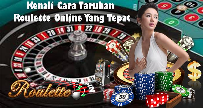 Kenali Cara Taruhan Roulette Online Yang Tepat